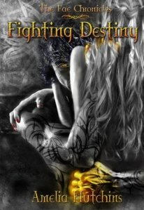 Review: Fighting Destiny (The Fae Chronicles #1) by Amelia Hutchins