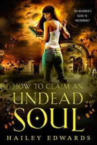 Review: How To Claim An Undead Soul (The Beginner's Guide To Necromancy #2) by Hailey Edwards