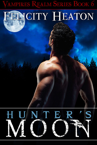 book cover for Vampires Realm 6 - Hunter's Moon by Felicity Heaton