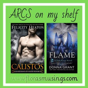 Image for ARCs on my shelf for May featuring Calsitos by Felicity Heaton and Flame by Donna Grant