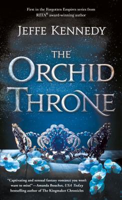 book cover for Forgotten Empires 1 - The Orchid Throne by Jeffe Kennedy