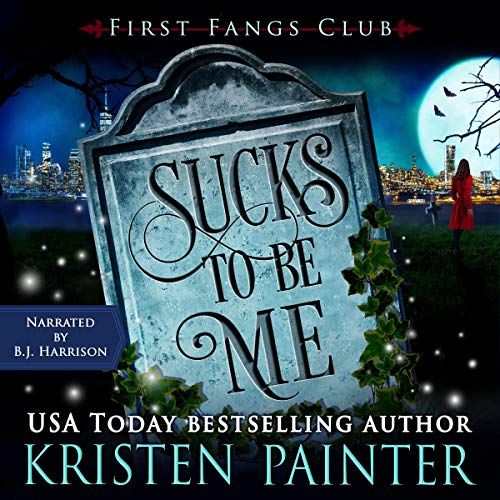 audiobook First Fangs Club 1 - Sucks To Be Me by Kristen Painter - Narrated by B. J. Harrison