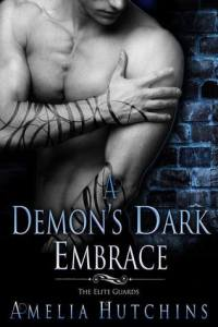 book cover for A Demon's Dark Embrace (The Elite Guards #1) by Amelia Hutchins