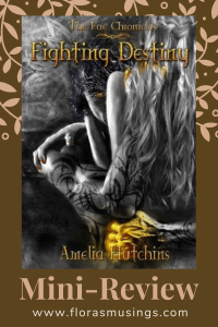 Pinterest Pin - Mini-Review - The Fae Chronicles 1 - Fighting Destiny by Amelia Hutchins (2)