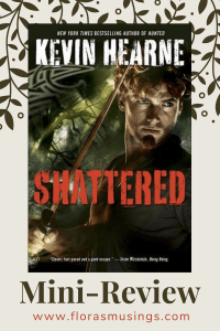 Pinterest Pin - Mini Review - The Iron Druid Chronicles 7 - Shattered by Kevin Hearne (1)