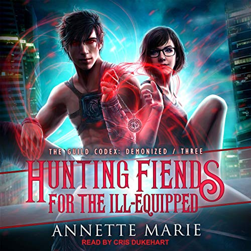 audiobook cover for The Guild Codex: Demonized 3 - Hunting Fiends for the Ill-Equipped by Annette Marie - narrated by Cris Dukehart