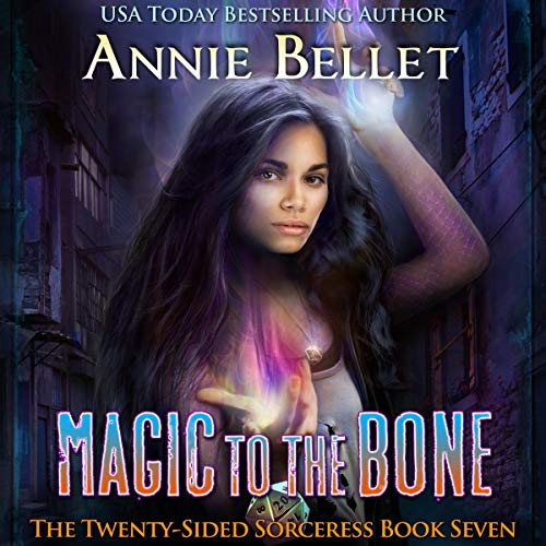 audiobook cover for The Twenty-Sided Sorceress 7 - Magic to the Bone by Annie Bellet Narrated by Folly Blaine