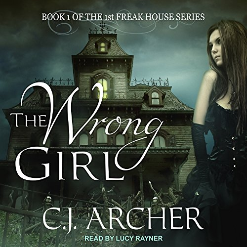 audiobook cover for First Freak House 1 - The Wrong Girl by C. J. Archer - Narrated by Lucy Rayner
