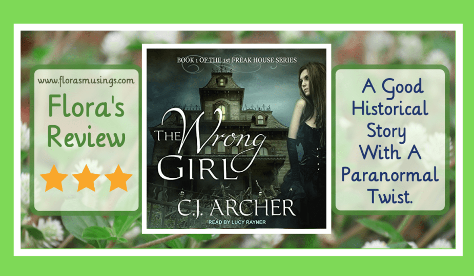Featured Image - The 1st Freak House 1 - The Wrong Girl by C.J. Archer - Narrated by Lucy Rayner