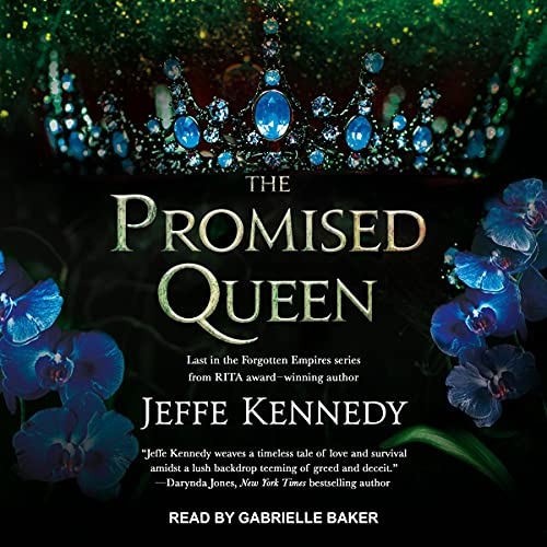 audiobook cover for Forgotten Empires 3 - The Promised Queen by Jeffe Kennedy - Read by Gabrielle Baker