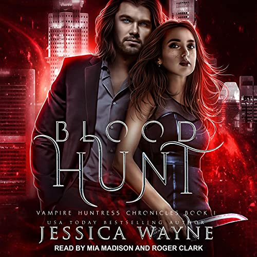 audiobook cover for Vampire Huntress Chronicles 1 - Blood Hunt by Jessica Wayne - Read by Mia Madison and Roger Clark
