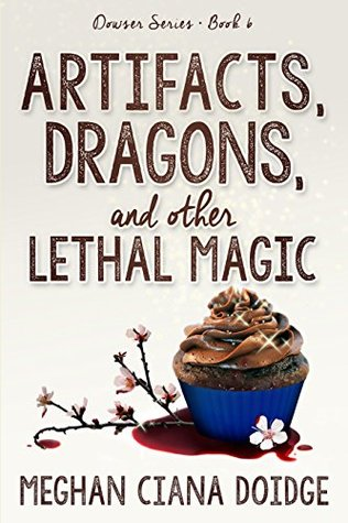 cover for Dowser 6 - Artifacts, Dragons and other Lethal Magic by Meghan Ciana Doidge