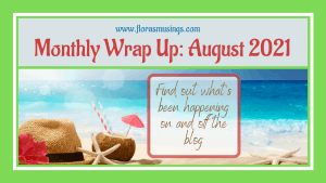 My August 2021 Monthly Wrap Up – Holidays, Reviews & Summer Fun!