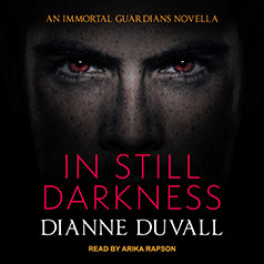 audiobook cover for Immortal Guardians 3.5 - In Still Darkness by Dianne Duvall - Read by Arika Rapson