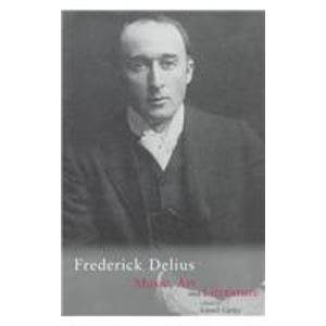 Delius: Music, Art & Literature (edited by Lionel Carley)