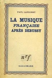 La Musique francaise apres Debussy Paul Landormy