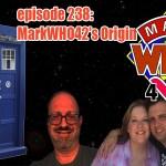 MarkWHO42 - Episode 238 - MarkWHO42's Origin