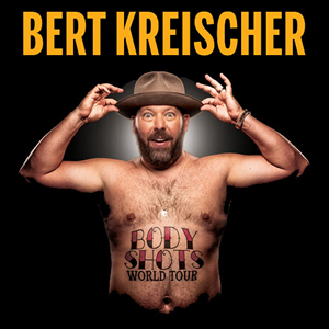 Bert Kreischer : Body Shots World Tour
