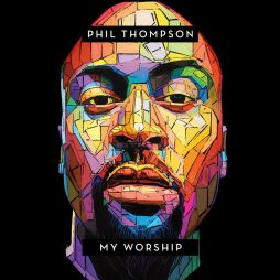 "Worship Artist Phil Thompson to Drop Debut Album ""MY WORSHIP"" – Watch ""Light The Way"" Video Here!"