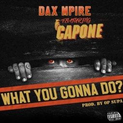 "Dax Mpire Feat. Capone (CNN) ""What You Gonna Do?"""