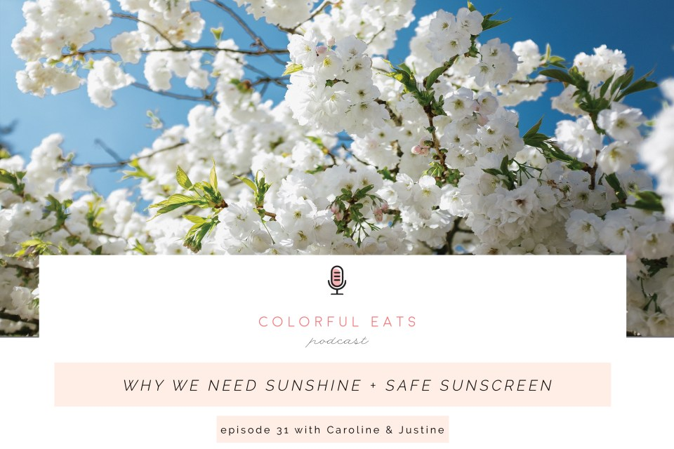 Colorful Eats Podcast Episode 31: Why We Need Sunshine + Safe Sunscreen