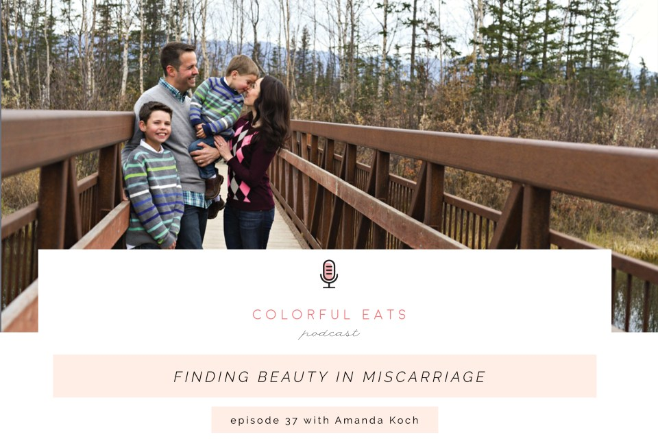 Colorful Eats Podcast Episode 37: Finding Beauty in Miscarriage with Amanda Koch