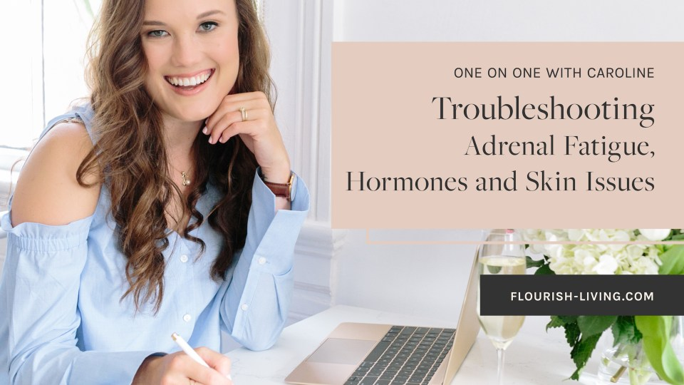 One_on_One_with_Caroline_Troubleshooting_Adrenal Fatigue_Hormones_and_Skin_Issues
