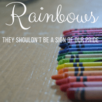 Rainbows Shouldn't be a Sign of our Pride
