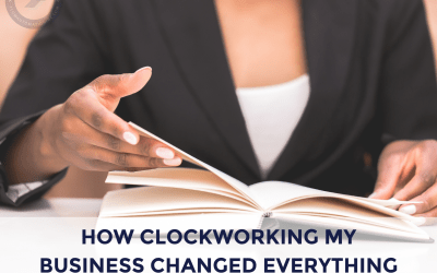 How Clockworking my Business Changed Everything