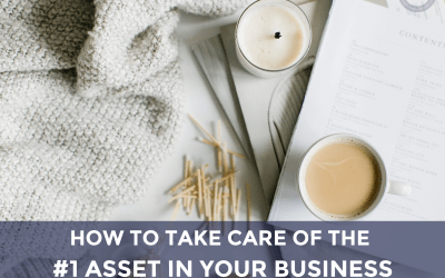 How to take care of the #1 asset in your business.