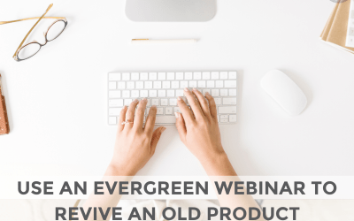 Use an Evergreen Webinar to Revive an Old Product