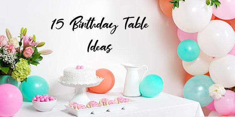 Top 15 Birthday Table Ideas Birthday Table Decorations