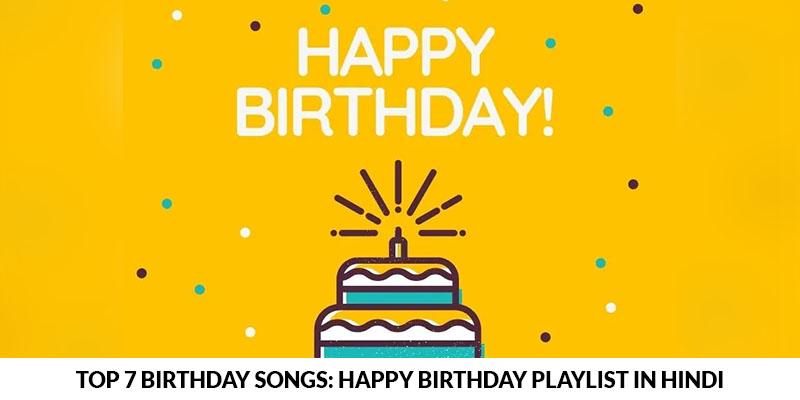 Top 7 Hindi Birthday Songs Happy Birthday Playlist In Hindi Floweraura