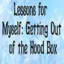 Lessons For Myself: Getting out of the hood box