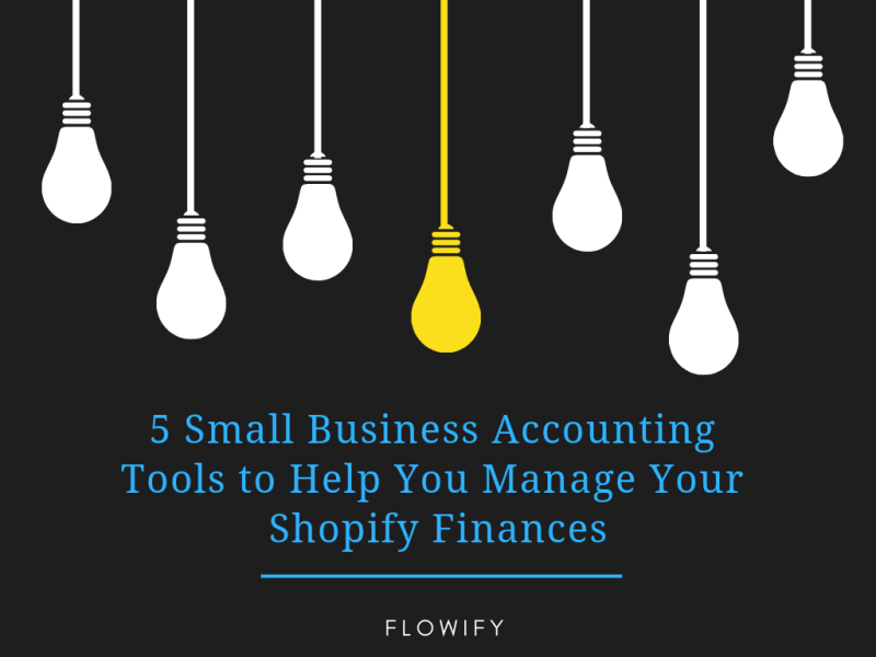 5 Small Business Accounting Tools to Help You Manage Your Shopify Finances