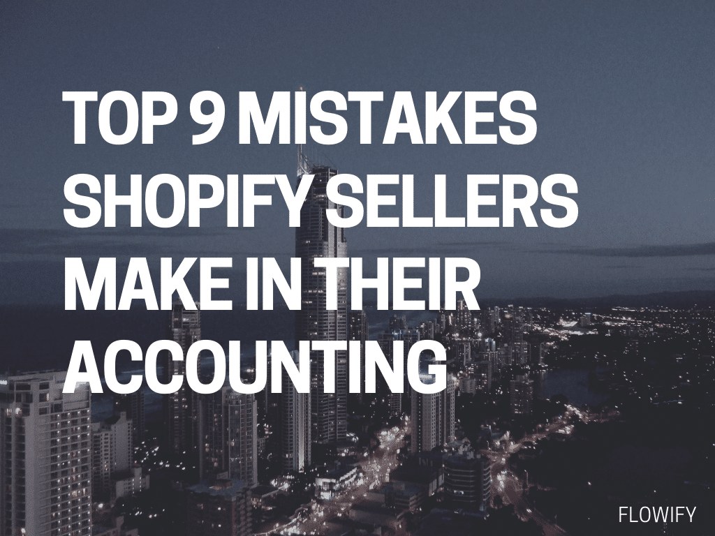 Top 9 Mistakes Shopify Owners Make In Accounting