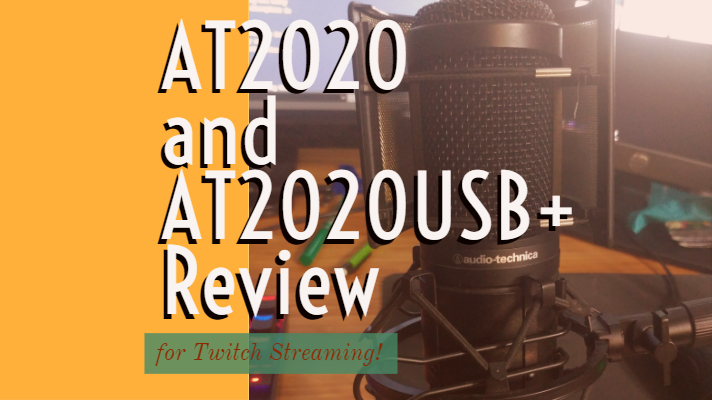AT2020 and AT2020USB+ Review for Twitch Streaming