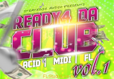 Сэмплы и лупы Strategic Audio - Ready 4 Da Club Vol 1 для FL Studio