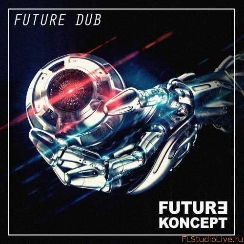 Скачать сэмплы Future Koncept — Future Dub