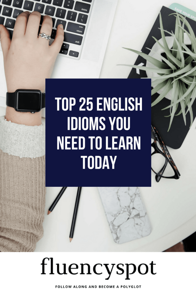 Top 25 English idioms you need to learn today