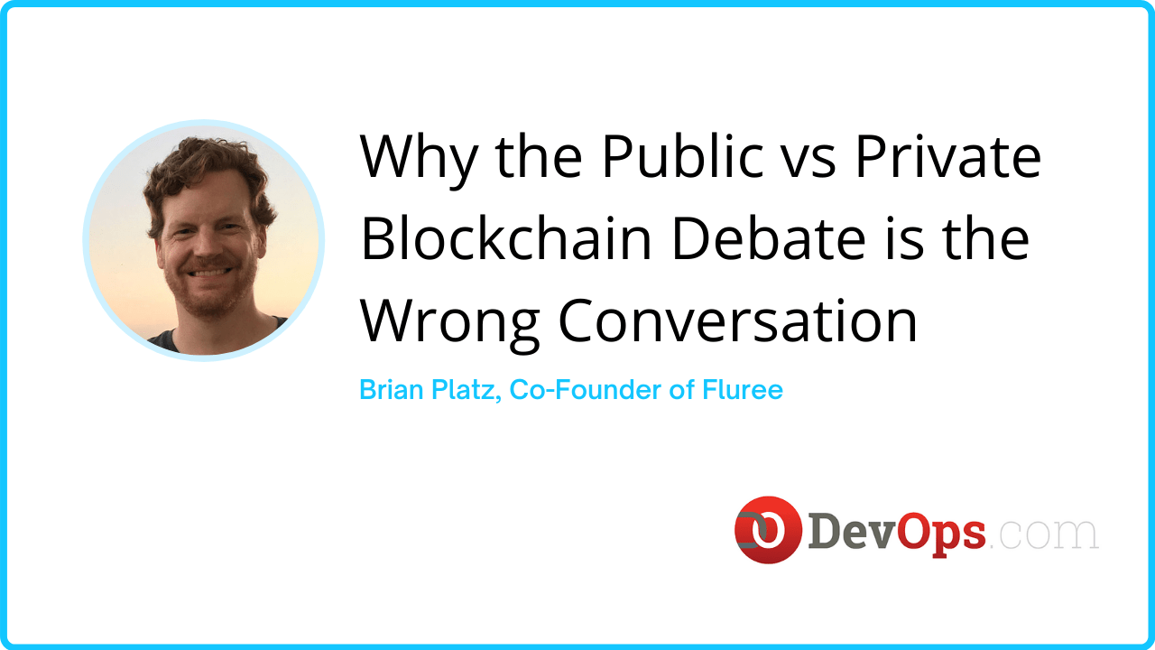 DevOps.com (4/29) Why the Public vs Private Blockchain Debate is the Wrong Conversation