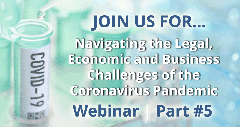 Navigating the Legal, Economic and Business Challenges of the Coronavirus Pandemic | Webinar 5