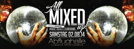 All Mixed Up! Summer Edition @ Abflughalle Friedrichshafen Sa 02.08.2014 ab 23:00 Uhr  Feat.: Dj ...