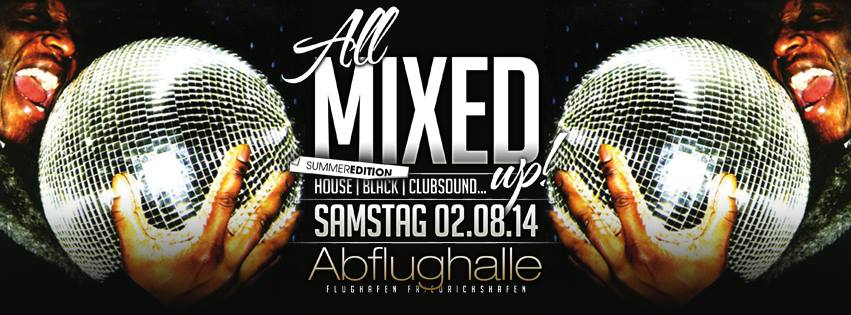 All Mixed Up! Summer Edition @ Abflughalle Friedrichshafen Sa 02.08.2014 ab 23:00 Uhr  Feat.: Dj ...