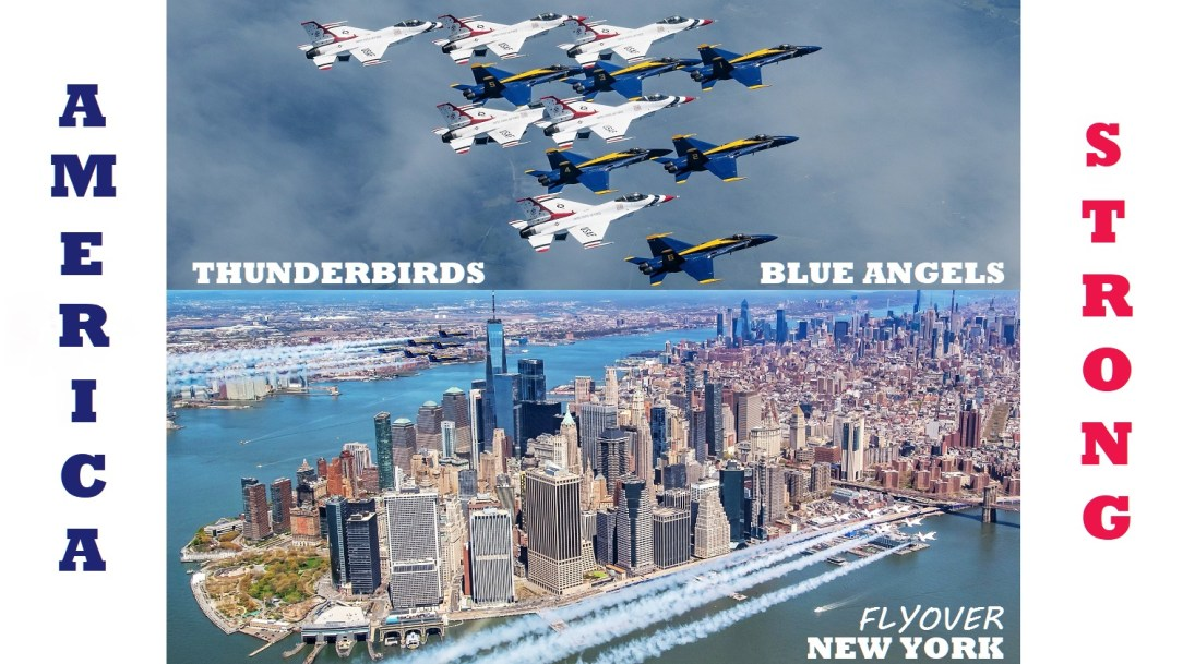 Blue Angels and Thunderbirds Flyover in New York City to honor COVID-19 healthcare workers, first responders and Essential Workers during Operation America Strong