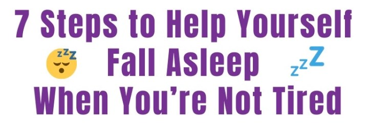 7 Steps to Help Yourself Fall Asleep When You're Not Tired
