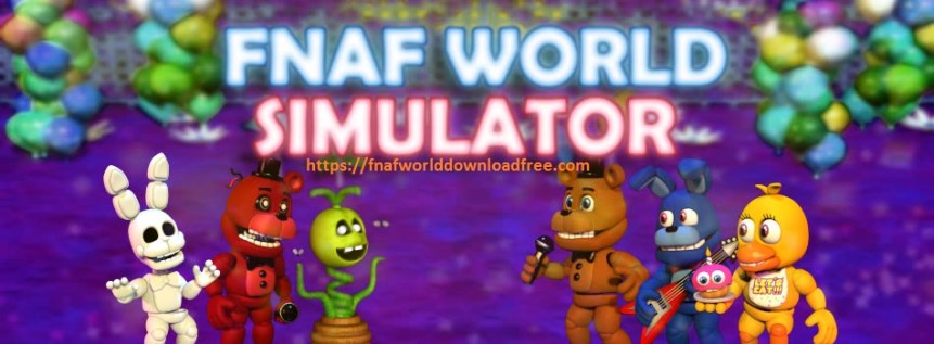FNaF World Simulator Free Download Now