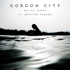 Gorgon City Feat. Jennifer Hudson - Go All Night