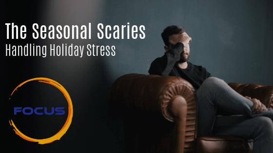 Seasonal Scaries – Handling Holiday Stress