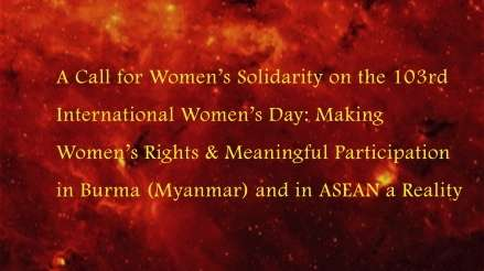 A Call for Women's Solidarity on the 103rd International Women's Day: Making Women's Rights & Meaningful Participation in Burma (Myanmar) and in ASEAN a Reality